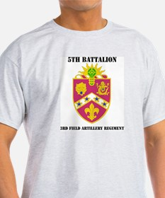 DUI - 5th Bn - 3rd FA Regt with Text T-Shirt