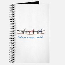 We're on a bridge, Charlie!! Journal