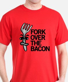 Fork Over the Bacon T-Shirt