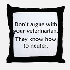 Don't Argue With Your Vet Throw Pillow