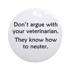 Don't Argue With Your Vet Ornament (Round)