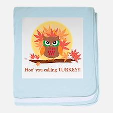 Hoo' you calling Turkey? baby blanket