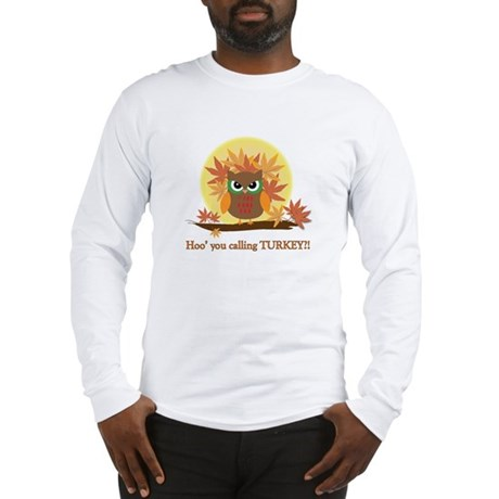 Hoo' you calling Turkey? Long Sleeve T-Shirt