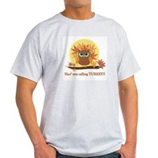 Hoo' you calling Turkey? T-Shirt