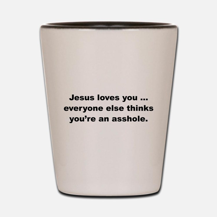 Jesus loves you ... Shot Glass