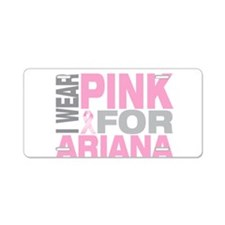 I wear pink for Ariana Aluminum License Plate