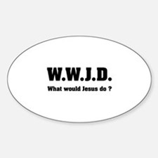 What would Jesus do ? Sticker (Oval)