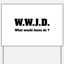 What would Jesus do ? Yard Sign