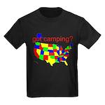 got camping? Kids Dark T-Shirt