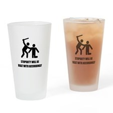 Stupidity Drinking Glass