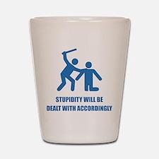 Stupidity Shot Glass