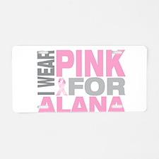 I wear pink for Alana Aluminum License Plate