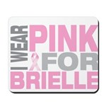 I wear pink for Brielle Mousepad