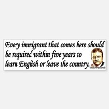Teddy Roosevelt Quote - Every Immigrant Bumper Bumper Sticker