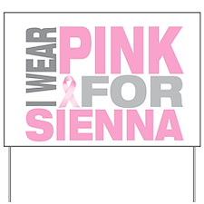 I wear pink for Sienna Yard Sign