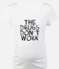 The drugs don't work Shirt