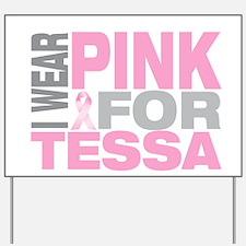 I wear pink for Tessa Yard Sign