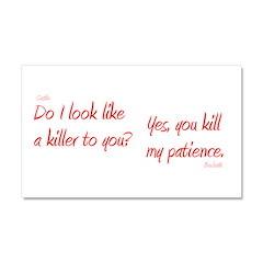 U Kill My Patience Car Magnet 20 x 12
