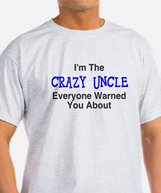 I'm the crazy uncle everyone T-Shirt