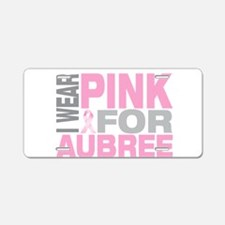 I wear pink for Aubree Aluminum License Plate