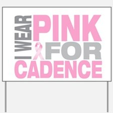 I wear pink for Cadence Yard Sign