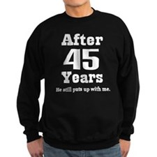 45th Anniversary Funny Quote Sweatshirt