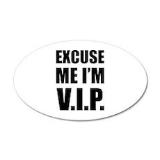 Excuse me I'm V.I.P. 22x14 Oval Wall Peel