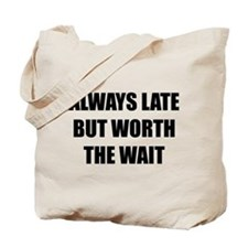 Worth the wait Tote Bag