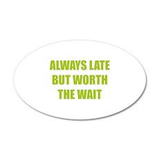 Worth the wait 22x14 Oval Wall Peel