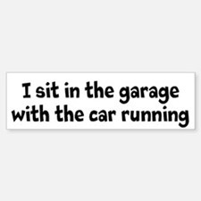 Bumper Sticker I sit in the garage with the car