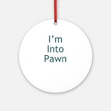 I'm Into Pawn Ornament (Round)