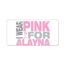 I wear pink for Alayna Aluminum License Plate
