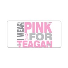 I wear pink for Teagan Aluminum License Plate
