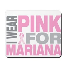 I wear pink for Mariana Mousepad