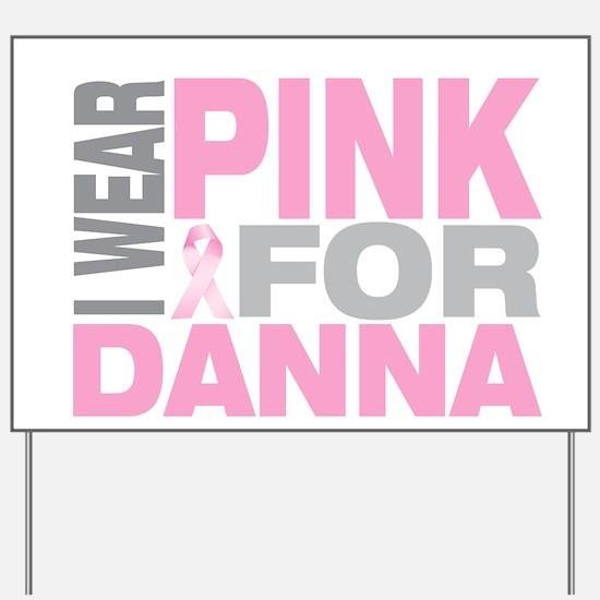 I wear pink for Danna Yard Sign
