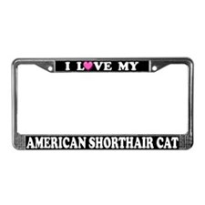 Love My American Shorthair Cat License Plate Frame