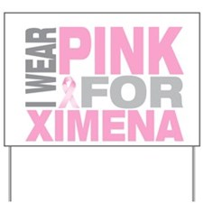 I wear pink for Ximena Yard Sign