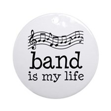 Band is My Life Music Gift Ornament (Round)
