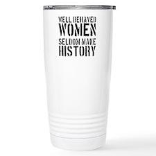 Well Behaved Women Seldom Make History Travel Mug
