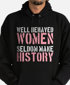 Well Behaved Women Seldom Make History Hoodie