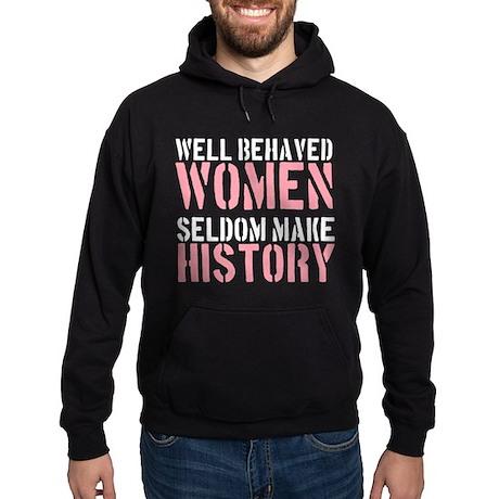 Well Behaved Women Seldom Make History Hoodie (dar