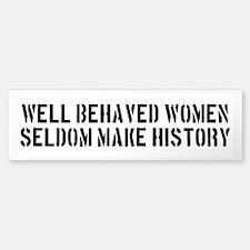 Well Behaved Women Seldom Make History Bumper Bumper Sticker