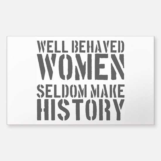 Well Behaved Women Seldom Make History Decal