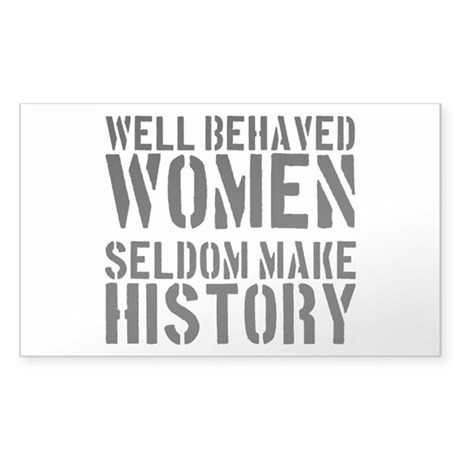 well behaved women seldom make history Description: in a world where so many useful items are disposed of everyday, we feel it is important to 'upcyle' whenever possible the upholstery materials used.