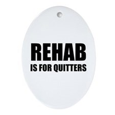 Rehab is for quitters Ornament (Oval)