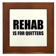 Rehab is for quitters Framed Tile