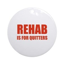 Rehab is for quitters Ornament (Round)