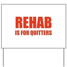 Rehab is for quitters Yard Sign
