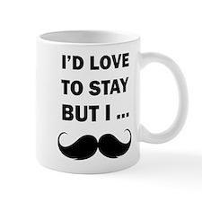 I'd love to stay but I... Mug