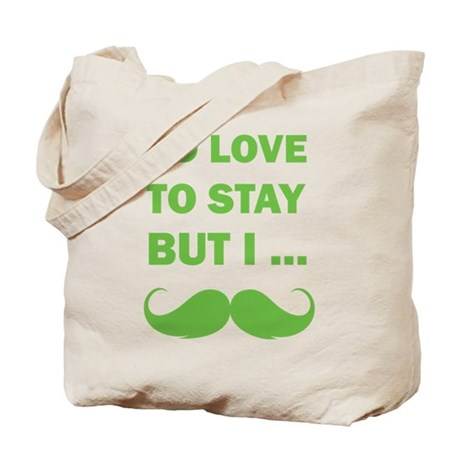 I'd love to stay but I... Tote Bag